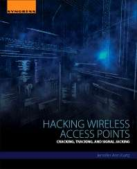 Hacking Wireless Access Points, Cracking, Tracking, and Signal Jacking